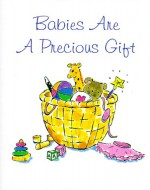 Babies Are A Precious Gift - Conover Swofford