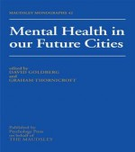 Mental Health in Our Future Cities - David Goldberg, Thornicroft Graham