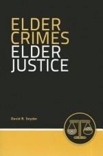 Elder Crimes, Elder Justice - David R. Snyder, JB