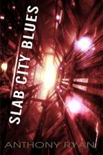 Slab City Blues: A Science Fiction Detective Story - Anthony Ryan