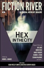 Hex in the City - Kerrie L. Hughes, Dean Wesley Smith, Kristine Kathryn Rusch, Jay Lake, Annie Reed, Nancy Holder, Jeanne C. Stein, Seanan McGuire