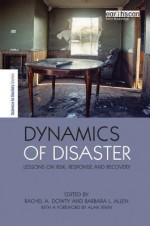 Dynamics of Disaster: Lessons on Risk, Response and Recovery - Barbara Allen, Rachel A. Dowty Beech