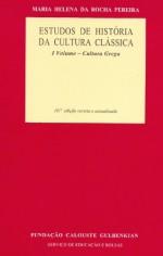 Estudos de História da Cultura Clássica: I Volume - Cultura Grega - Maria Helena da Rocha Pereira