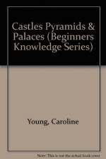 Castles Pyramids & Palaces (Beginners Knowledge Series) - Caroline Young