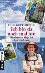 Ich bin da noch mal hin: Mit Gott und Hape auf dem Jakobsweg (German Edition) - Anne Butterfield, Katharina Förs, Thomas Wollermann