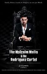 The Malcolm mafia & the Rodriguez Cartel (The Jamaican American Thug Drama Saga Book 7) - J. S. Lewis, Jermaine Duncan, Michelle Browne