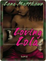 Loving Lola - Lena Matthews