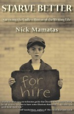 Starve Better: Surviving the Endless Horror of the Writing Life - Nick Mamatas