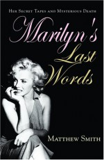Marilyn's Last Words: Her Secret Tapes and Mysterious Death - Matthew Smith