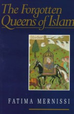 Forgotten Queens of Islam - Fatima Mernissi, Mary Jo Lakeland