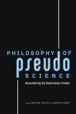 Philosophy of Pseudoscience: Reconsidering the Demarcation Problem - Massimo Pigliucci, Maarten Boudry, Martin Mahner, Jean Paul Van Bendegem, Michael Shermer, Stefaan Blancke, Johan De Smedt, Barbara Forrest, Filip Buekens