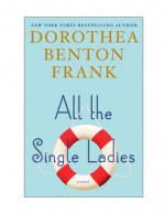 All the Single Ladies - Dorothea Benton Frank