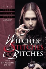 Witches, Stitches & Bitches (A Three Little Words Anthology) - Christine Morgan, Kodiak Julian, Garth Upshaw, Alaina Ewing, J.H. Fleming, Camille Griep, Caren Gussoff, Gabrielle Harbowy, Shannon Page