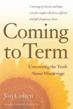 Coming to Term: Uncovering the Truth About Miscarriage - Jon Cohen, Sandra Ann Carson M.D.