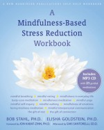 A Mindfulness-Based Stress Reduction Workbook - Bob Stahl, Elisha Goldstein, Saki Santorelli, Jon Kabat-Zinn