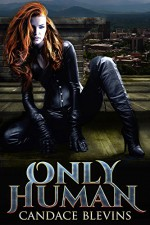 Only Human (Kirsten O'Shea Book 1) - Candace Blevins