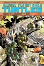 Teenage Mutant Ninja Turtles, Volume 8: Northampton - Tom Waltz, Kevin Eastman, Ross Campbell