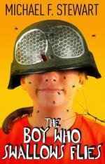 The Boy Who Swallows Flies - Michael F. Stewart