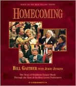 Homecoming: The Story of Southern Gospel Music Through the Eyes of Its Best-Loved Performers - Bill Gaither, Jerry B. Jenkins
