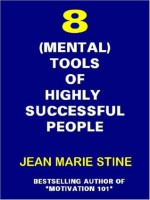The Eight (Mental) Tools Of Highly-Successful People - Jean Marie Stine