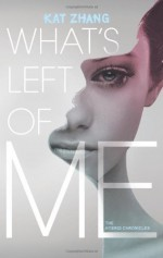 What's Left of Me: The Hybrid Chronicles, Book One by Zhang, Kat (2012) Hardcover - Kat Zhang