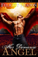 Her Demonic Angel (Her Angel: Eternal Warriors #2) - Felicity Heaton