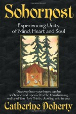 Sobornost: Eastern Unity of Mind and Heart for Western Man (Madonna House Classics) (Vol 2) - Catherine Doherty