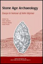 Stone Age Archaeology: Essays in Honour of John Wymer - Frances Healy