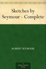 Sketches by Seymour - Complete - Robert Seymour
