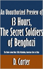 An Unauthorized Preview of 13 Hours, The Secret Soldiers of Benghazi: The Movie about Navy SEALs Defending American Lives in Libya [Article] - D. Carter