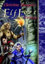 The Elflore Trilogy - Christine M. Morgan