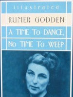 A Time To Dance, No Time To Weep - Rumer Godden