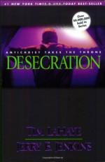 Desecration - Tim LaHaye, Jerry B. Jenkins