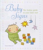 Baby Signs: The Zodiac Guide to Your Little Star - Sarah Bartlett