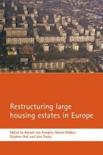Restructuring large housing estates in Europe: Restructuring and resistance inside the welfare industry - Ronald van Kempen, Stephen Hall, Karien Dekker, Ivan Tosics