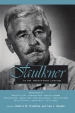 Faulkner in the Twenty-First Century - Robert W Hamblin, Ann J. Abadie