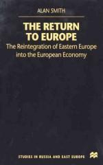 The Return To Europe: The Reintegration of Eastern Europe into the European Economy - Alan Smith