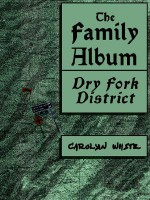 The Family Album, Dry Fork District - Carolyn White