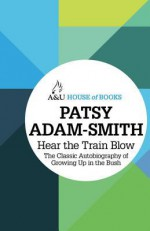 Hear the Train Blow: The Classic Autobiography of Growing Up in the Bush - Patsy Adam-Smith