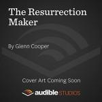 The Resurrection Maker: A Thriller - Glenn Cooper
