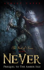Never: (Prequel to The Amber Isle) (Book of Never: 0) - Ashley Capes