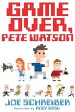 Game Over, Pete Watson - Joe Schreiber, Andy Rash