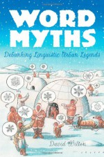 Word Myths: Debunking Linguistic Urban Legends - David Wilton, Ivan Brunetti