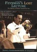 Feynman's Lost Lecture: The Motion of Planets Around the Sun - David L. Goodstein, Judith R. Goodstein, Richard P. Feynman