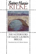 The Notebooks of Malte Laurids Brigge - Rainer Maria Rilke, M.D. Herter Norton