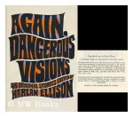 Again, Dangerous Visions - James Sallis, Harlan Ellison, Ursula K. Le Guin, Joanna Russ, David Gerrold, Piers Anthony, James Tiptree Jr., Richard A. Lupoff, M. John Harrison, Andrew J. Offutt, Gene Wolfe, Ben Bova, Thomas M. Disch, Gregory Benford, James Blish, Chad Oliver, Edward Bryant, Ross Rock