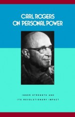On Personal Power: Inner Strength & Its Revolutionary Impact - Carl R. Rogers