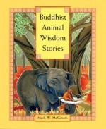 Buddhist Animal Wisdom Stories - Mark W. McGinnis