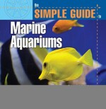 The Simple Guide to Marine Aquariums (Simple Guide) - Jeff Kurtz, David E. Boruchowitz