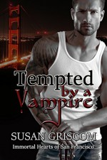 Tempted by a Vampire: Billionaire, Rock Stars, Vampires (Immortal Hearts of San Francisco Book 1) - Susan Griscom